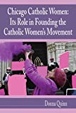 Chicago Catholic Women: Its Role in Founding the Catholic Women's Movement