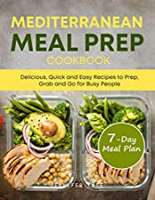 Mediterranean Meal Prep Cookbook: Delicious, Quick and Easy Recipes to Prep, Grab and Go for Busy People. 7-Day Meal Plan