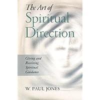 The Art of Spiritual Direction: Giving and Receiving Spiritual Guidance