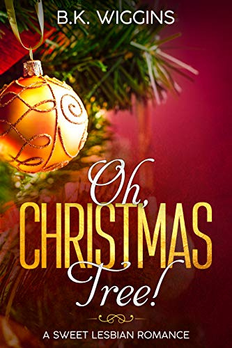 Oh, Christmas Tree!: A Sweet Lesbian Romance by [Wiggins, B.K.] - Oh, Christmas Tree!: A Sweet Lesbian Romance - Kindle Edition By