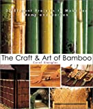 The Craft & Art of Bamboo: Projects for Home and Garden