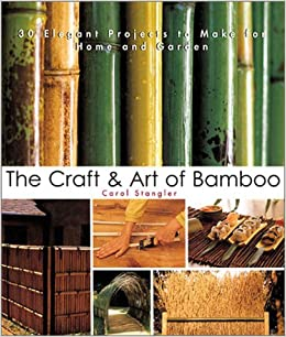 the craft art of bamboo projects for home and garden carol