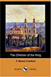 The Children of the King, F. Marion Crawford, 1406581836