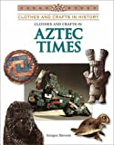 Clothes and Crafts in Aztec Times, Imogene Dawson, 083682735X