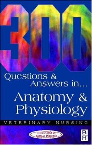[D0wnl0ad] 300 Questions and Answers in Anatomy and Physiology for Veterinary Nurses (Veterinary Nursing) KINDLE