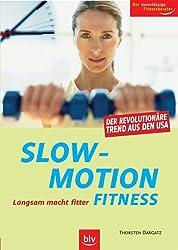 Slow-Motion-Fitness: Langsam macht fitter. Der revolutionäre Trend aus den USA. Der zuverlässige Fitnessberater
