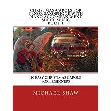 Christmas Carols For Tenor Saxophone With Piano Accompaniment Sheet Music Book 1: 10 Easy Christmas Carols For Beginners