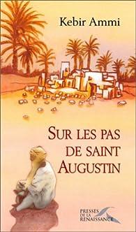 Sur les pas de Saint Augustin par Kebir-Mustapha Ammi