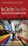 No City for Slow Men: Hong Kong s Quirks and Quandaries Laid Bare
