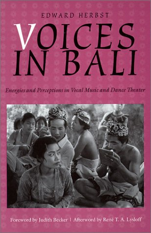 Voices in Bali: Energies and Perceptions in Vocal Music and Dance Theater (Music/Culture)