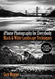 iPhone Photography for Everybody: Black & White
