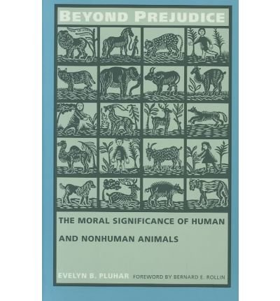 Beyond Prejudice: The Moral Significance of Human and Nonhuman Animals Evelyn B. Pluhar