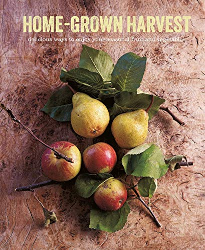 Home-Grown Harvest: Delicious ways to enjoy your seasonal fruit and vegetables by Ryland Peters & Small