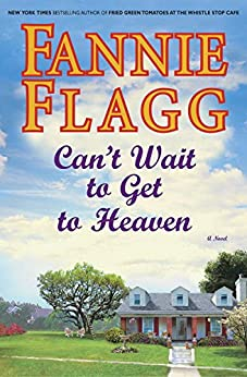 Can't Wait to Get to Heaven: A Novel (Ballantine Reader's Circle) by [Flagg, Fannie]