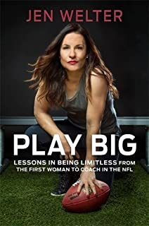 Book Cover: Play Big: Lessons in Being Limitless from the First Woman to Coach in the NFL