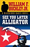 See You Later, Alligator, William F. Buckley, 1581825374