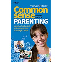 Common Sense Parenting, 4th Ed.: Using Your Head as Well as Your Heart to Raise School Age Children