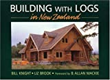 Building with Logs in New Zealand, Bill Knight and Liz Brock, 0920270387
