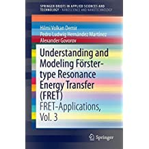 Understanding and Modeling Förster-type Resonance Energy Transfer (FRET): FRET-Applications,  Vol. 3 (SpringerBriefs in Applied Sciences and Technology)