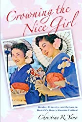 Crowning the Nice Girl: Gender, Ethnicity, and Culture in Hawai'i's Cherry Blossom Festival