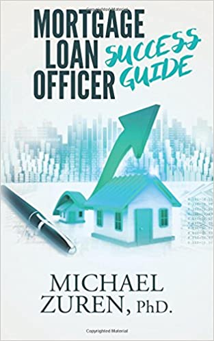 Mortgage Loan Officer Success Guide: PhD, Michael Zuren: 9781539089957:  Amazon.com: Books