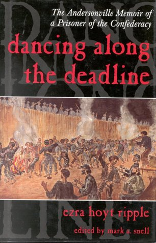 Dancing Along the Deadline: The Andersonville Memoir of a Prisoner of the Confederacy
