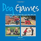 Dog Games: Stimulating play to entertain your dog and you