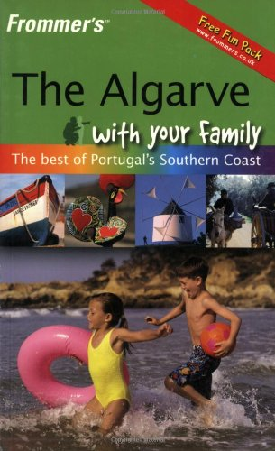 Frommer's The Algarve With Your Family: The Best of Portugal's Southern Coast (Frommers With Your Family Series)