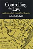 Controlling the Law : Legal Politics in Early National New Hampshire, Reid, John Phillip, 0875803210