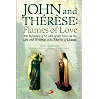 John and Therese: Flames of Love: The Influence of St. John of the Cross in the Life and Writings of St. Therese of Lisieux
