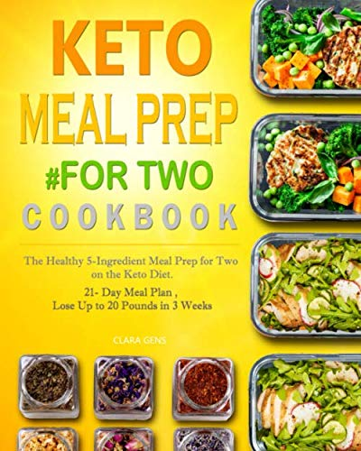 Keto Meal Prep #for Two Cookbook: The Healthy 5-Ingredient Meal Prep for Two on the Keto Diet. 21- Day Meal Plan , Lose Up to 20 Pounds in 3 Weeks (20 Pounds In 20 Days Meal Plan)