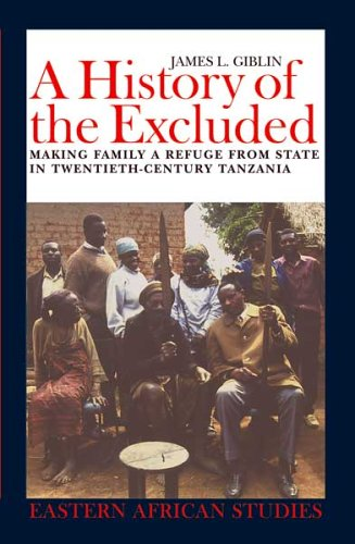 A History of the Excluded: Making Family a Refuge from State in Twentieth-Century Tanzania (Eastern African Studies)