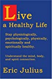 Live a Healthy Life, Eric Julius, 0595667619