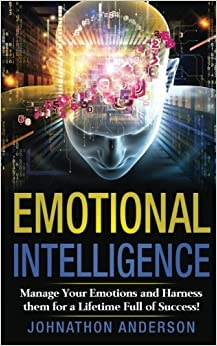 Book Emotional Intelligence: Manage Your Emotions and Harness them for a Lifetime Full of Success