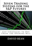 Seven Trading Systems for the S&P Futures: Gap Strategies to Day Trade the Opening Bell