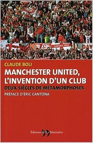 Manchester United : L'invention d'un club : Deux siècles de metamorphoses