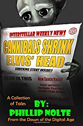 Cannibals Shrink Elvis' Head: a collection of tales from the dawn of the digital age