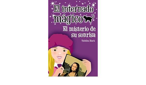 El misterio de su sonrisa Literatura Infantil 6-11 Años - El Internado Mágico: Amazon.es: Tabitha Black, Margaret Chamberlain, Redactores en red: Libros