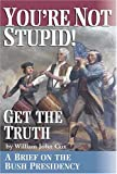 You're Not Stupid! Get the Truth, William John Cox, 093085232X