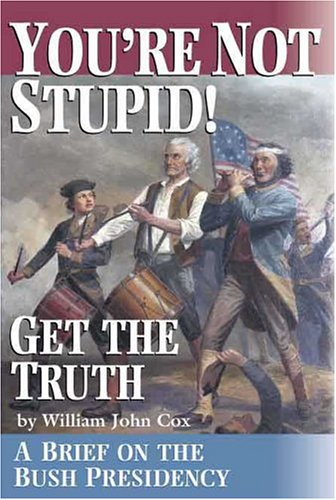 Youre Not Stupid! Get the Truth: A Brief on the Bush Presidency