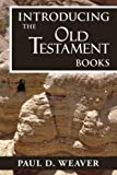 img - for Introducing the Old Testament Books: A Thorough but Concise Introduction for Proper Interpretation (Biblical Studies) (Volume 1) book / textbook / text book