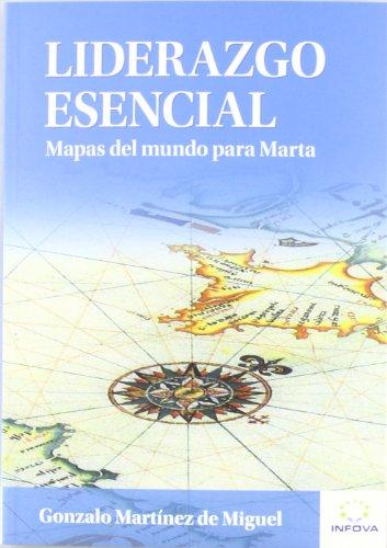 Descargar Libro Liderazgo Esencial: Mapas Del Mundo Para Marta De Gonzalo Martínez Gonzalo Martínez De Miguel