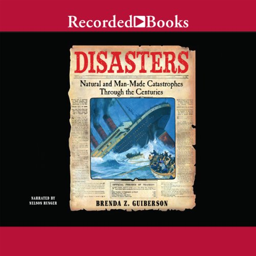 Disasters: Natural and Man-Made Catastrophes Through the Centuries