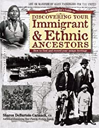 A Genealogist's Guide to Discovering Your Immigrant & Ethnic Ancestors: How to Find and Record Your Unique Heritage (Genealogist's Guides to Discovering Your Ancestor...)