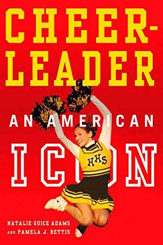Cheerleader!: An American Icon por Natalie Guice Adams,Pamela Jean Bettis