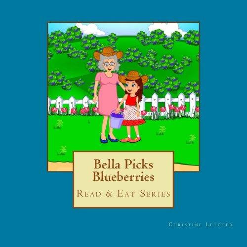 Bella Picks Blueberries: Read & Eat Series (Volume 1)