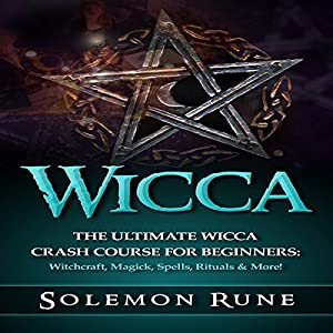 Wicca: The Ultimate Wicca Crash Course for Beginners Audiobook