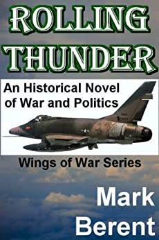 ROLLING THUNDER: An Historical Novel of War and Politics (Wings of War Book 1) by [Berent, Mark]