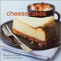 Cheesecakes: Maxine Clark, Martin Brigdale: 0694055002975: Amazon.com: Books