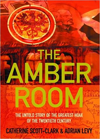 Marvelous The Amber Room: The Controversial Truth About The Greatest Hoax Of The  Twentieth Century: Amazon.co.uk: Adrian Levy, Cathy Scott Clark:  9781843540908: Books